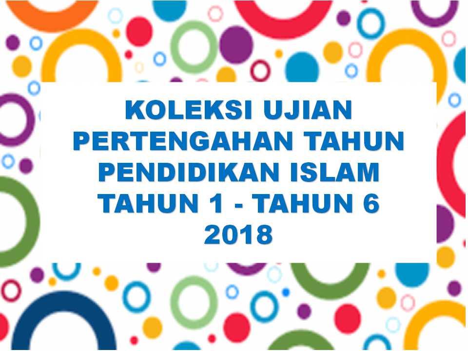 Koleksi Ujian Pertengahan Tahun Pendidikan Islam Tahun 1 Hingga Tahun 6 2018 Travula