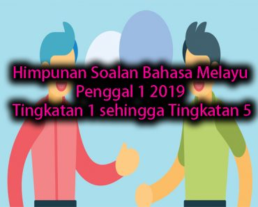 Himpunan Soalan Bahasa Melayu Penggal 1 2019 Tingkatan 1 sehingga Tingkatan 5